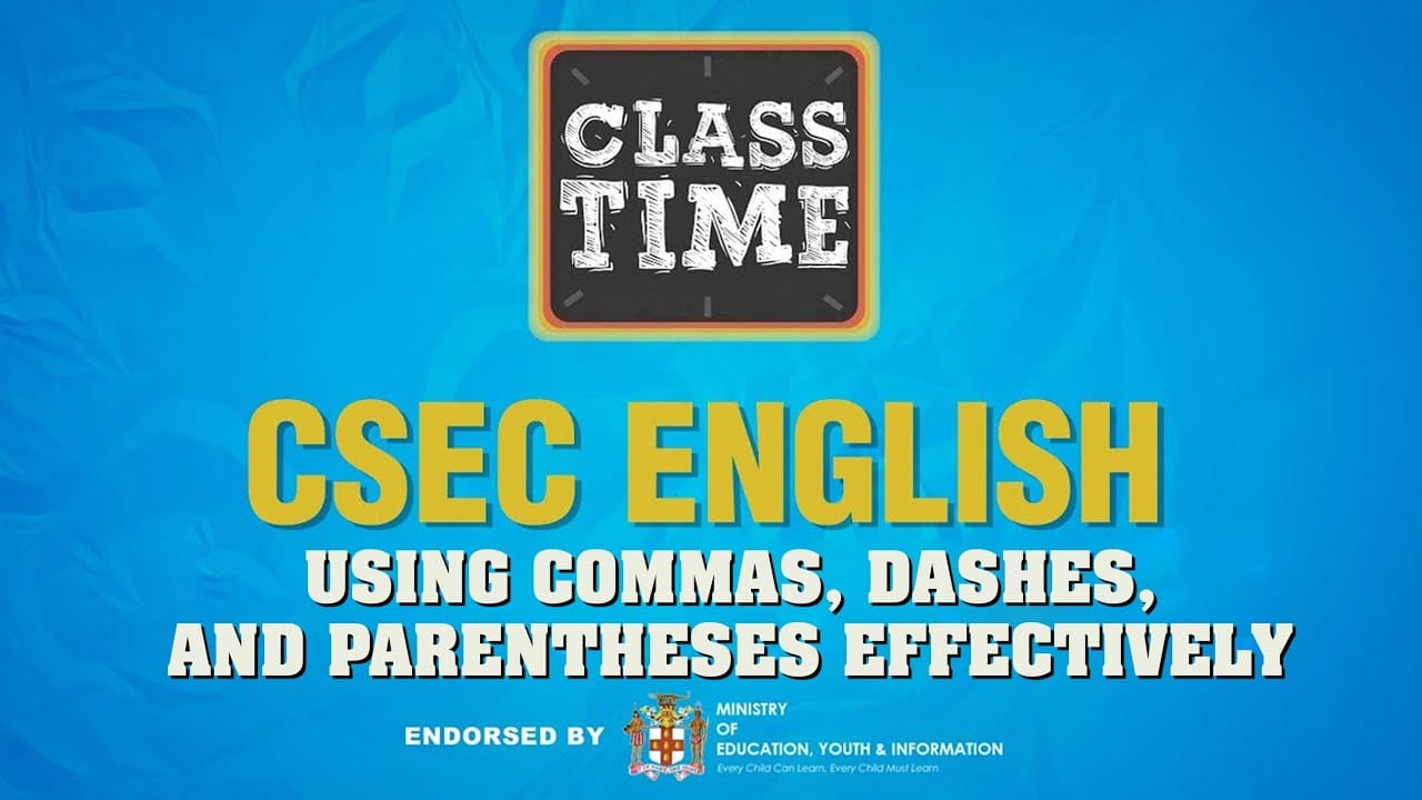 CSEC English - Using Commas, Dashes, and Parentheses Effectively - March 15 2021 1
