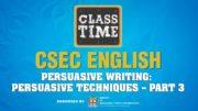 CSEC English - Persuasive Writing: Persuasive Techniques – Part 3 - March 16 2021 2