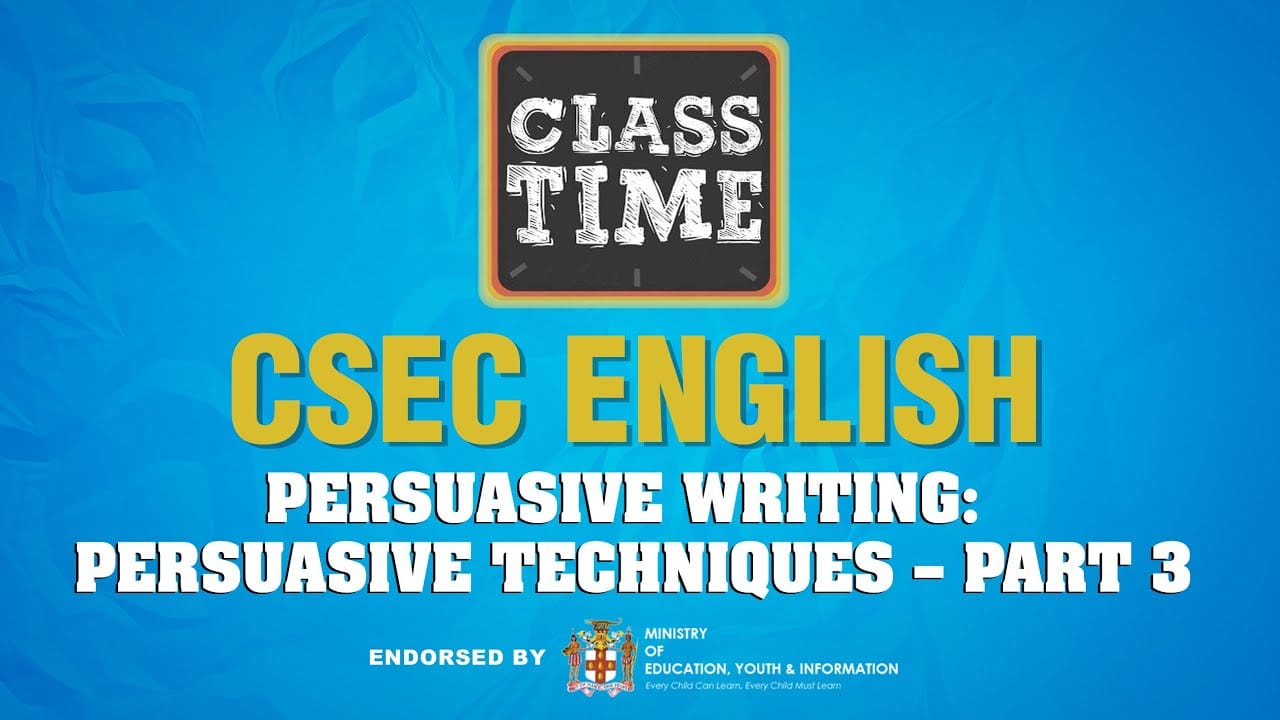 CSEC English - Persuasive Writing: Persuasive Techniques – Part 3 - March 16 2021 1