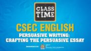 CSEC English - Persuasive Writing: Crafting the Persuasive Essay - March 17 2021 2