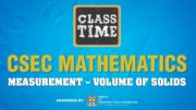 CSEC Mathematics - Measurement – Volume of Solids - March 22 2021 2