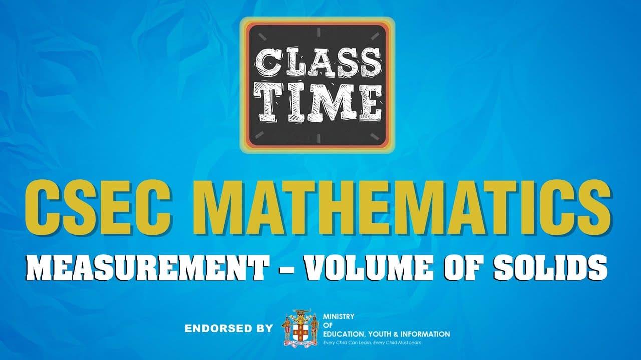 CSEC Mathematics - Measurement – Volume of Solids - March 22 2021 1