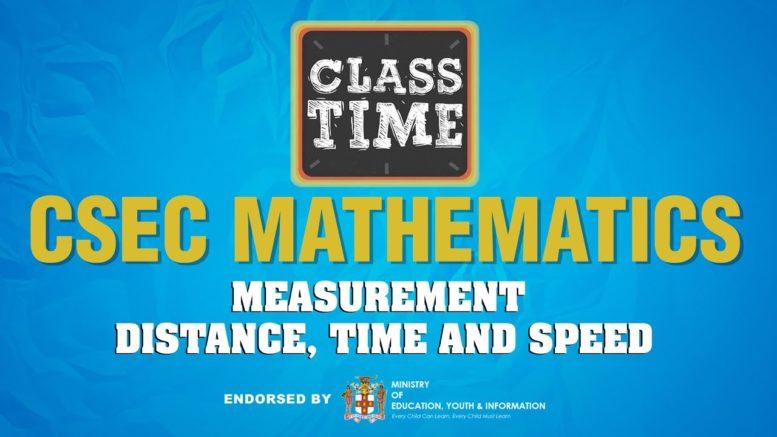 CSEC Mathematics - Measurement – Distance, Time and Speed - March 23 2021 1