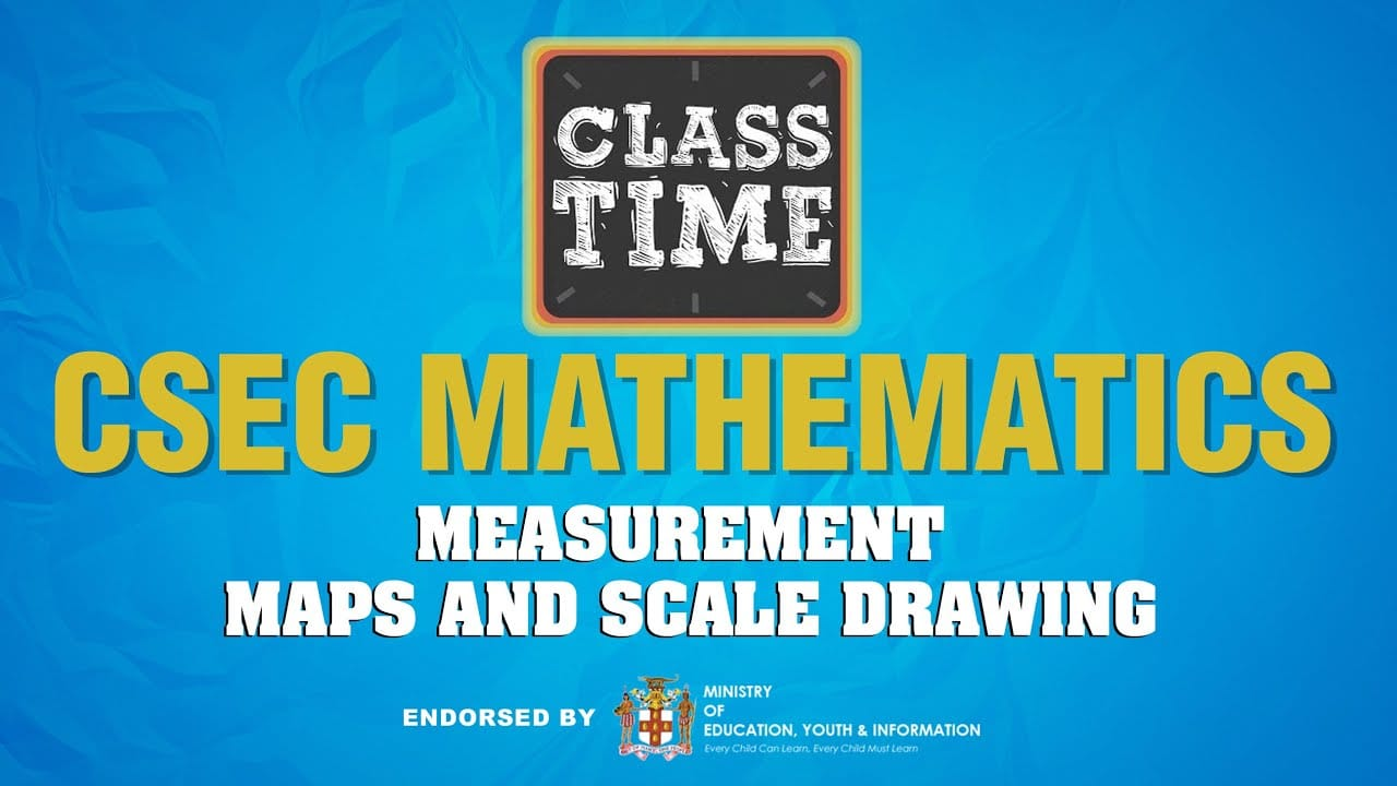 CSEC Mathematics - Measurement – Maps and Scale Drawing - March 24 2021 1