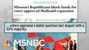 Missouri Republicans Refuse To Honor Vote On Medicaid Expansion   Rachel Maddow   MSNBC 5