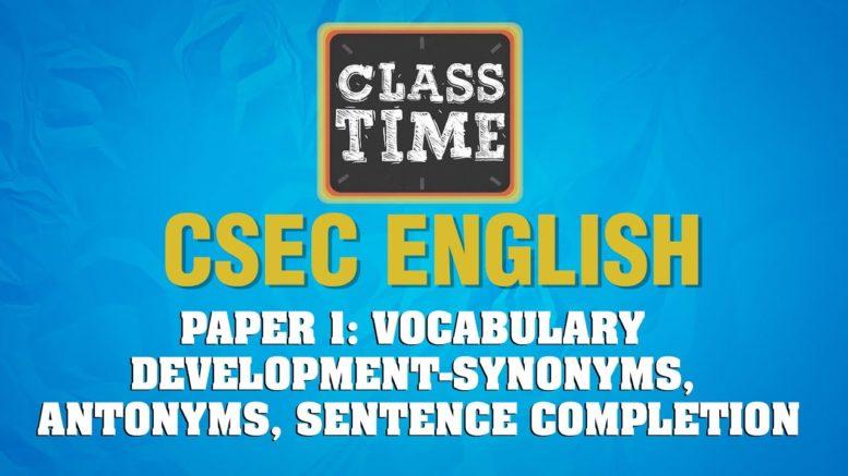 CSEC English - Vocabulary Development-Synonyms, Antonyms, Sentence Completion - March 30 2021 1