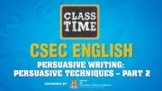 CSEC English - Persuasive Writing: Persuasive Techniques – Part 2 - March 3 2021 4