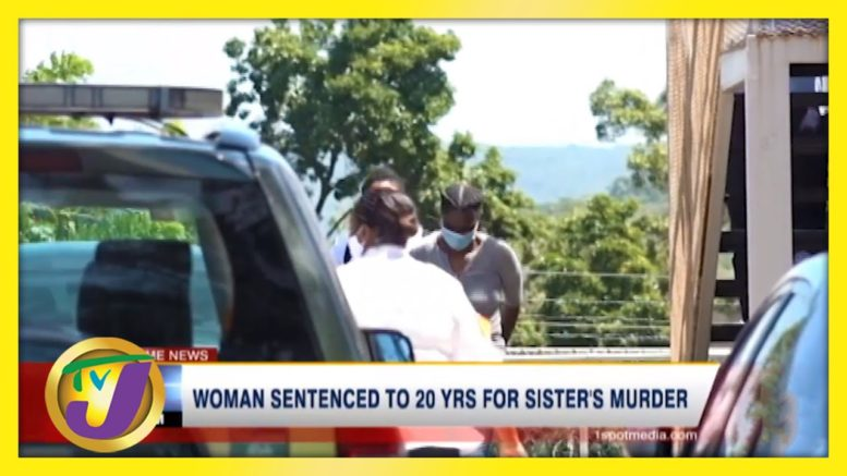 Jamaican Woman Sentenced to 20 Yrs for Sister's Murder | TVJ News - March 2 2021 1