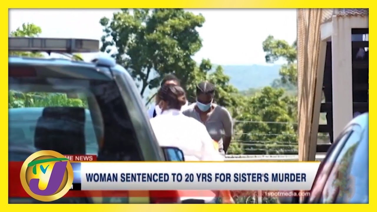 Jamaican Woman Sentenced to 20 Yrs for Sister's Murder   TVJ News - March 2 2021 1