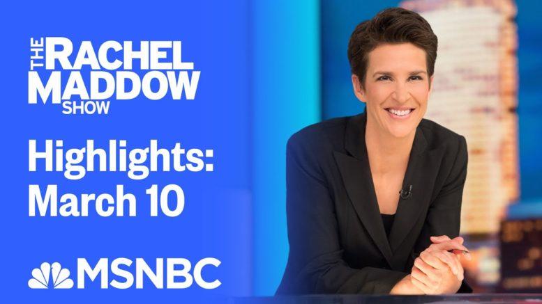Watch Rachel Maddow Highlights: March 10 | MSNBC 1