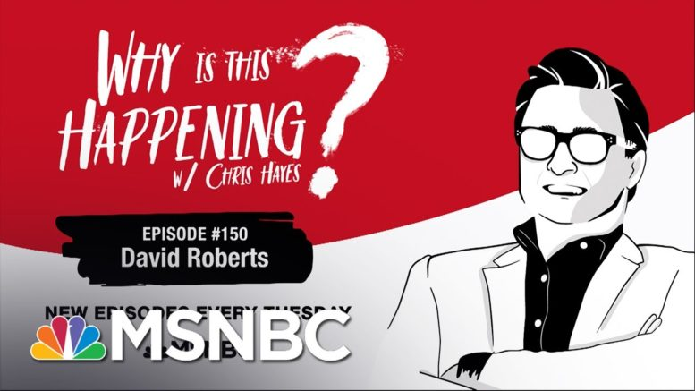 Chris Hayes Podcast With David Roberts | Why Is This Happening? - 150 | MSNBC 1