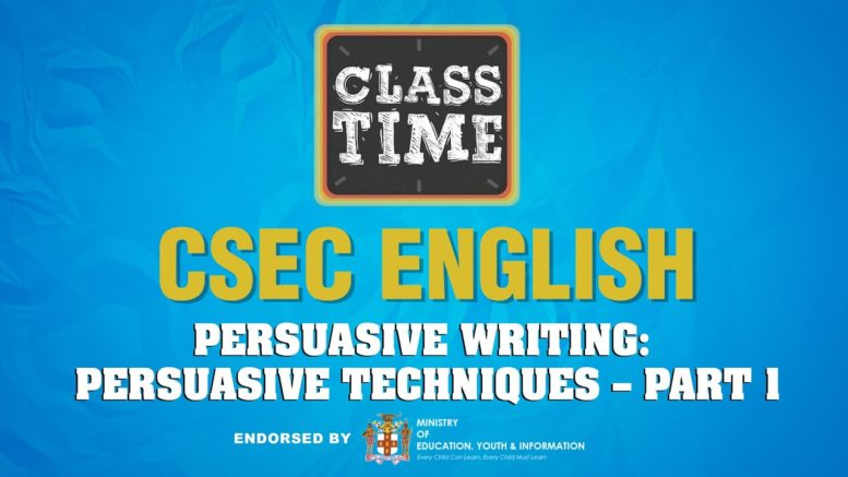 CSEC English - Persuasive Writing: Persuasive Techniques – Part 1 - March 2 2021 1