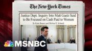 DOJ Inquiry Into Rep. Gaetz Said To Be Focused On Cash Paid To Women | Morning Joe | MSNBC 5
