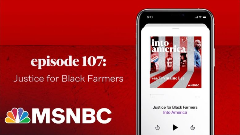 Justice for Black Farmers | Into America Podcast – Ep. 107 | MSNBC 1
