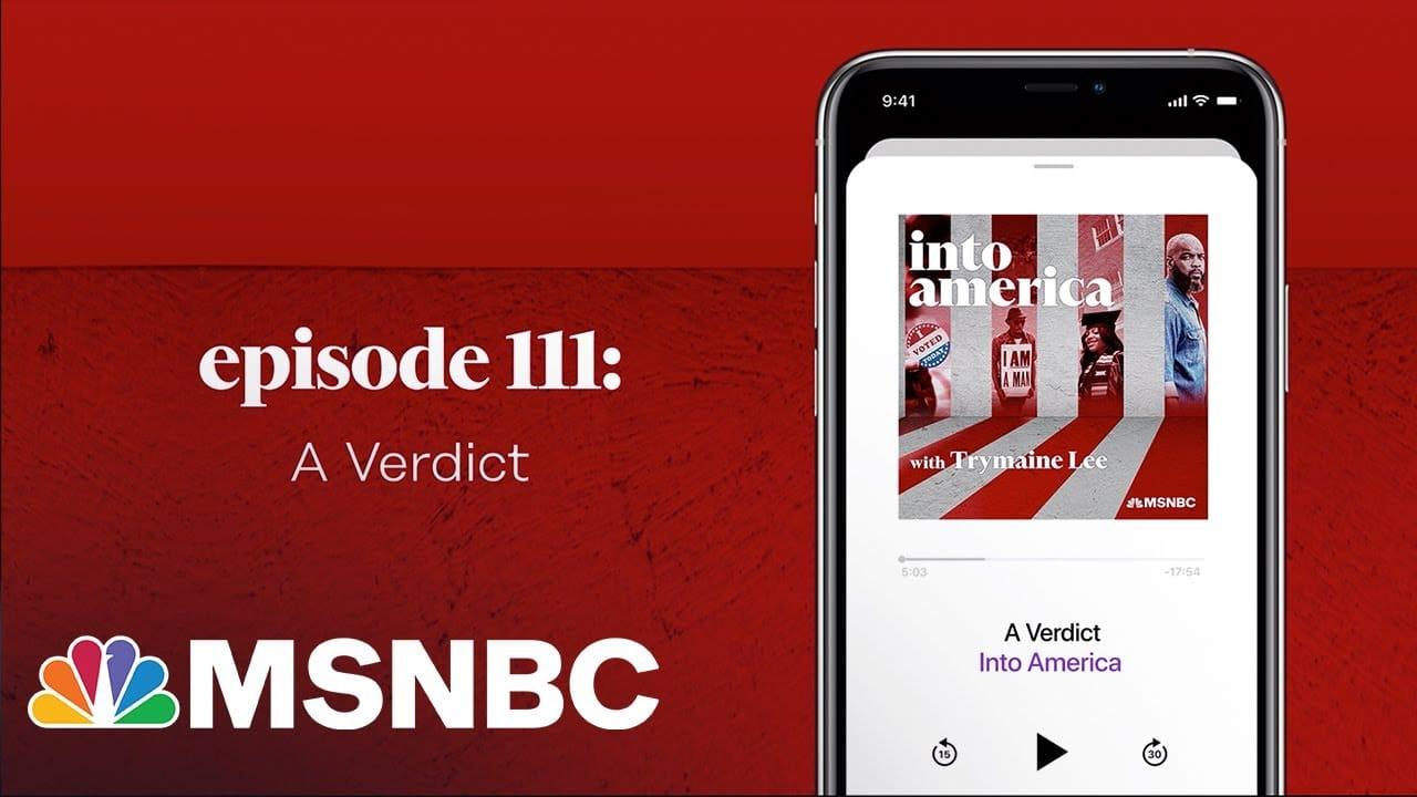 A Verdict   Into America Podcast – Ep. 111   MSNBC 1