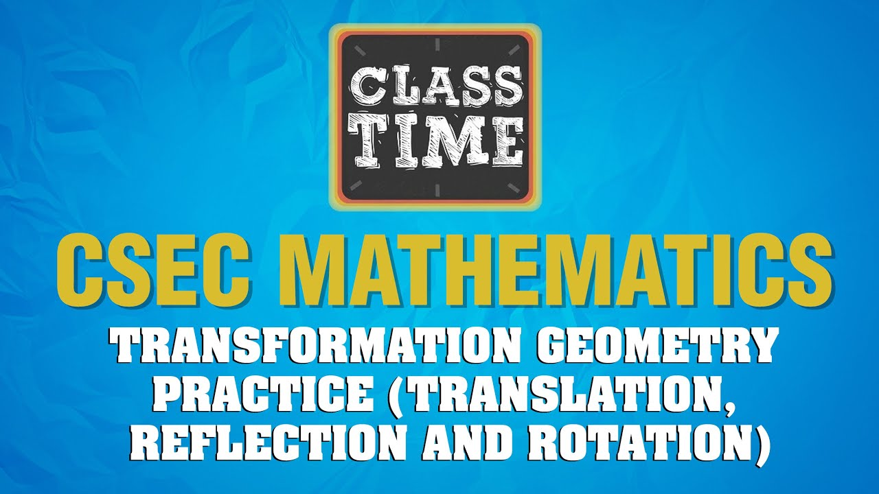 CSEC Mathematics - Transformation Geometry - April 23 2021 1