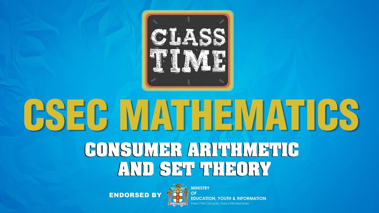 CSEC Mathematics - Consumer Arithmetic and Set Theory - April 28 2021 1