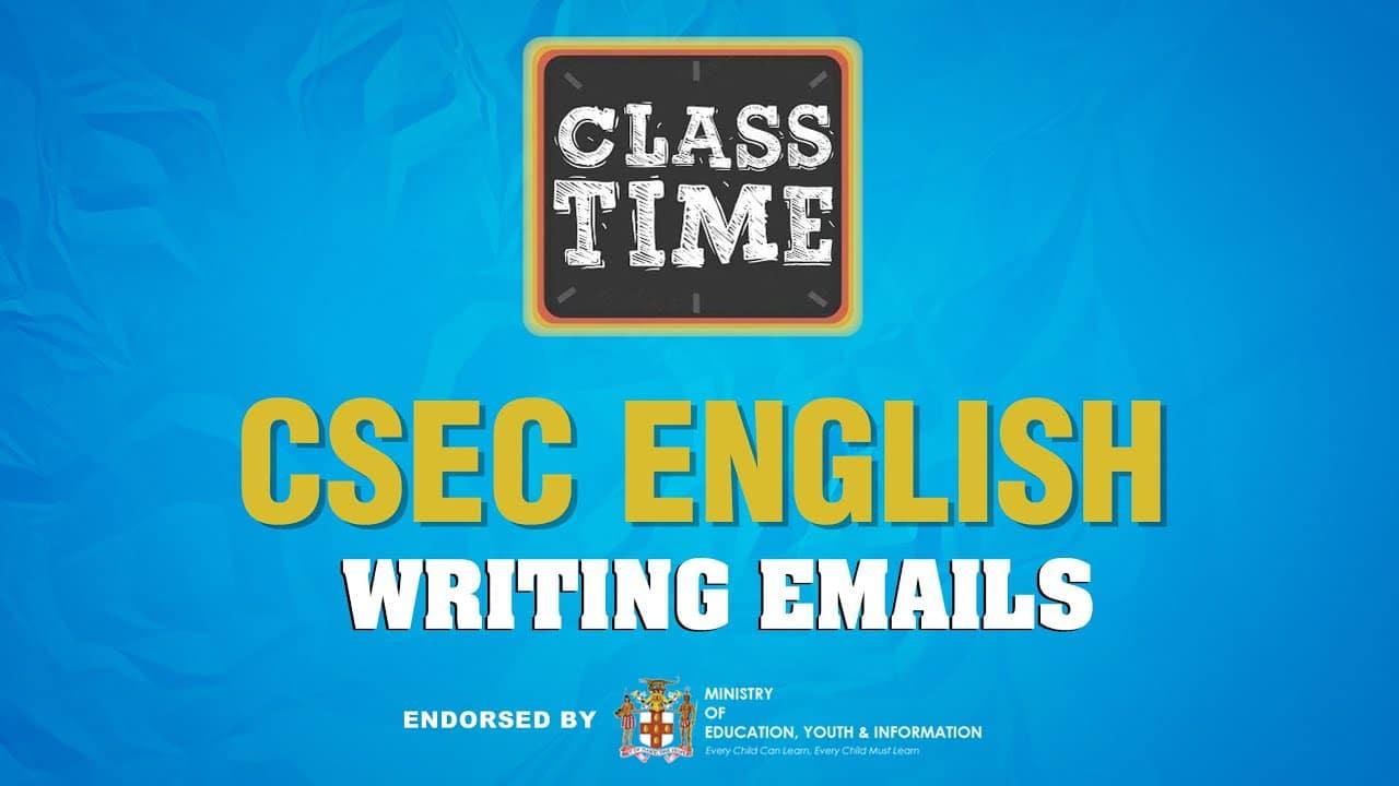 CSEC English - Writing Emails - April 30 2021 2