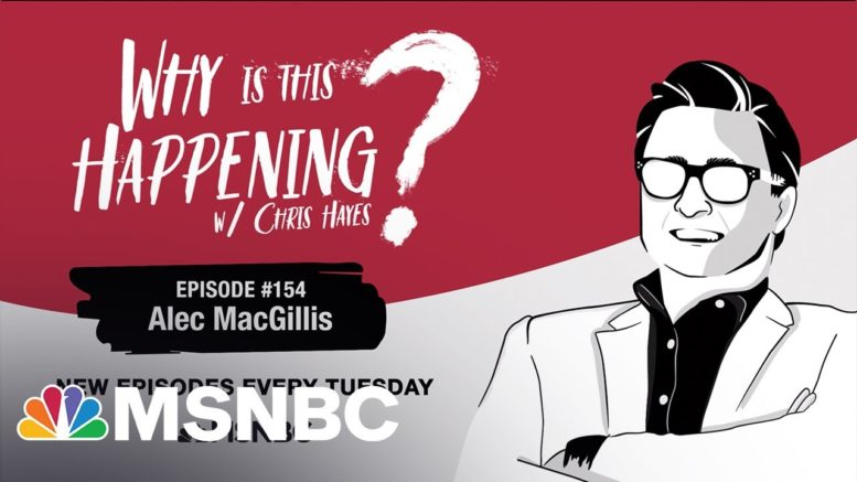 Chris Hayes Podcast With Alec MacGilli‪s‬ | Why Is This Happening? - Ep 154 | MSNBC 1