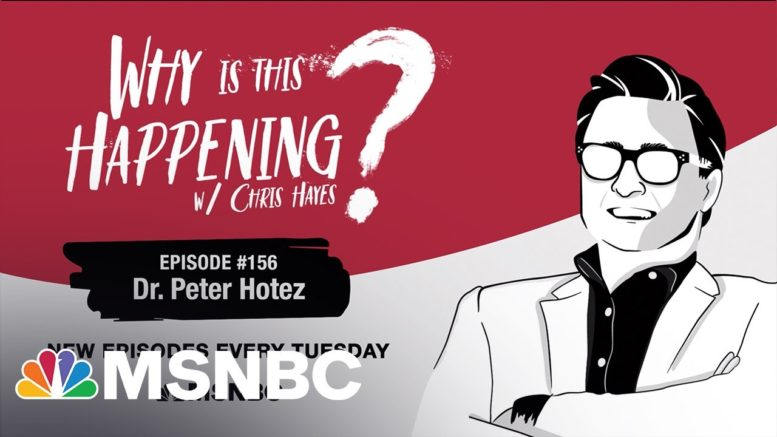 Chris Hayes Podcast With Dr. Peter Hotez | Why Is This Happening? - EP 156 | MSNBC 1