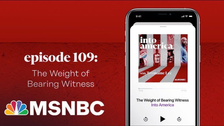 The Weight of Bearing Witness | Into America Podcast – Ep. 109 | MSNBC 1