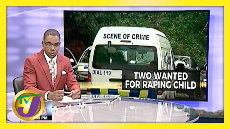 Men Wanted in Connection to Child Rape | TVJ News - April 5 2021 1