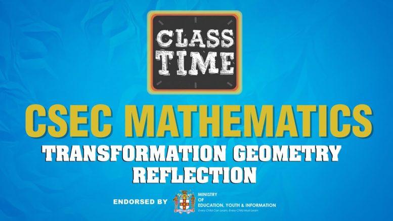 CSEC Mathematics - Transformation Geometry - Reflection - April 13 2021 1