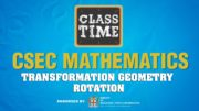 CSEC Mathematics - Transformation Geometry - Rotation - April 14 2021 3