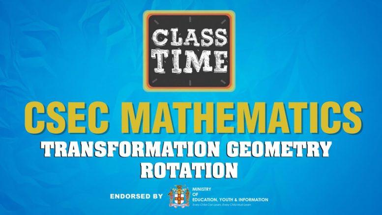 CSEC Mathematics - Transformation Geometry - Rotation - April 14 2021 1