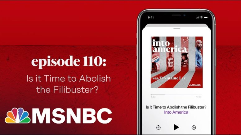 Is It Time To Abolish The Filibuster? | Into America Podcast – Ep. 110 | MSNBC 1