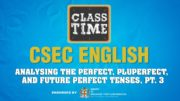 CSEC English - Analysing the Perfect, Pluperfect, and Future Perfect Tenses, Pt 3 - May 3 2021 5