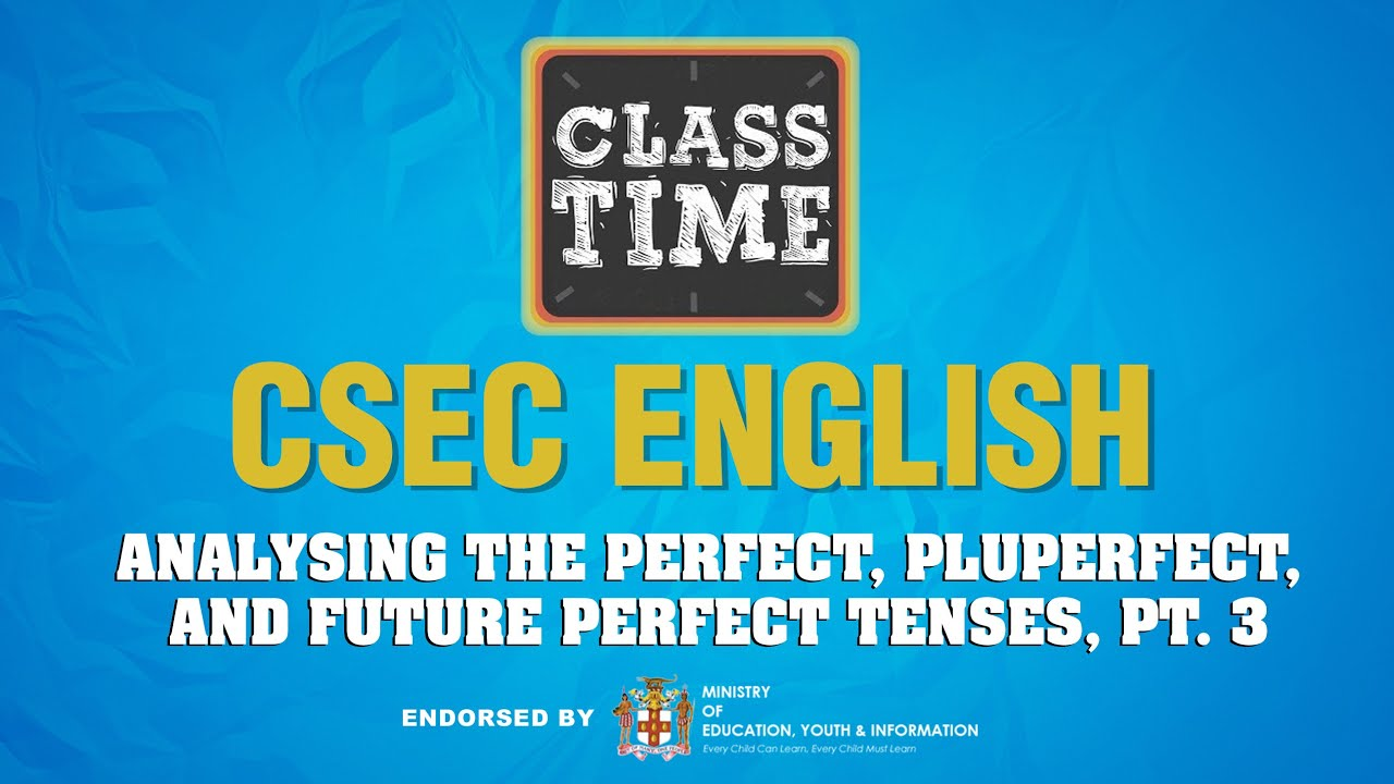 CSEC English - Analysing the Perfect, Pluperfect, and Future Perfect Tenses, Pt 3 - May 3 2021 1