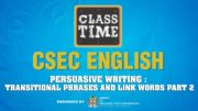 CSEC English - Persuasive Writing: Transitional Phrases and link Words Pt 2 - May 4 2021 2