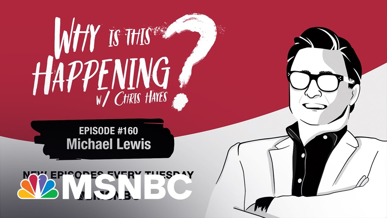 Chris Hayes Podcast With Michael Lewis | Why Is This Happening? - Ep 160 | MSNBC 1