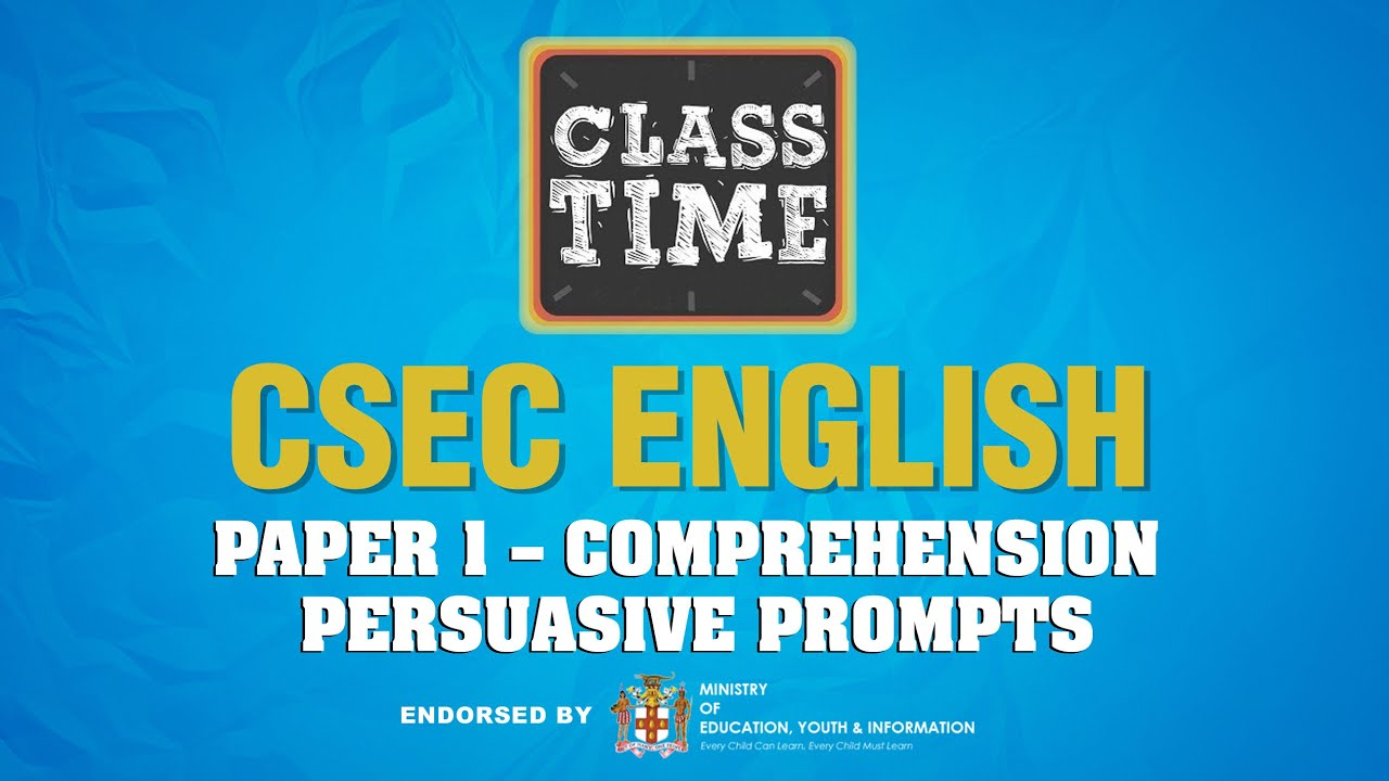 CSEC English - Paper 1 – Comprehension : Persuasive Prompts - May 5 2021 1