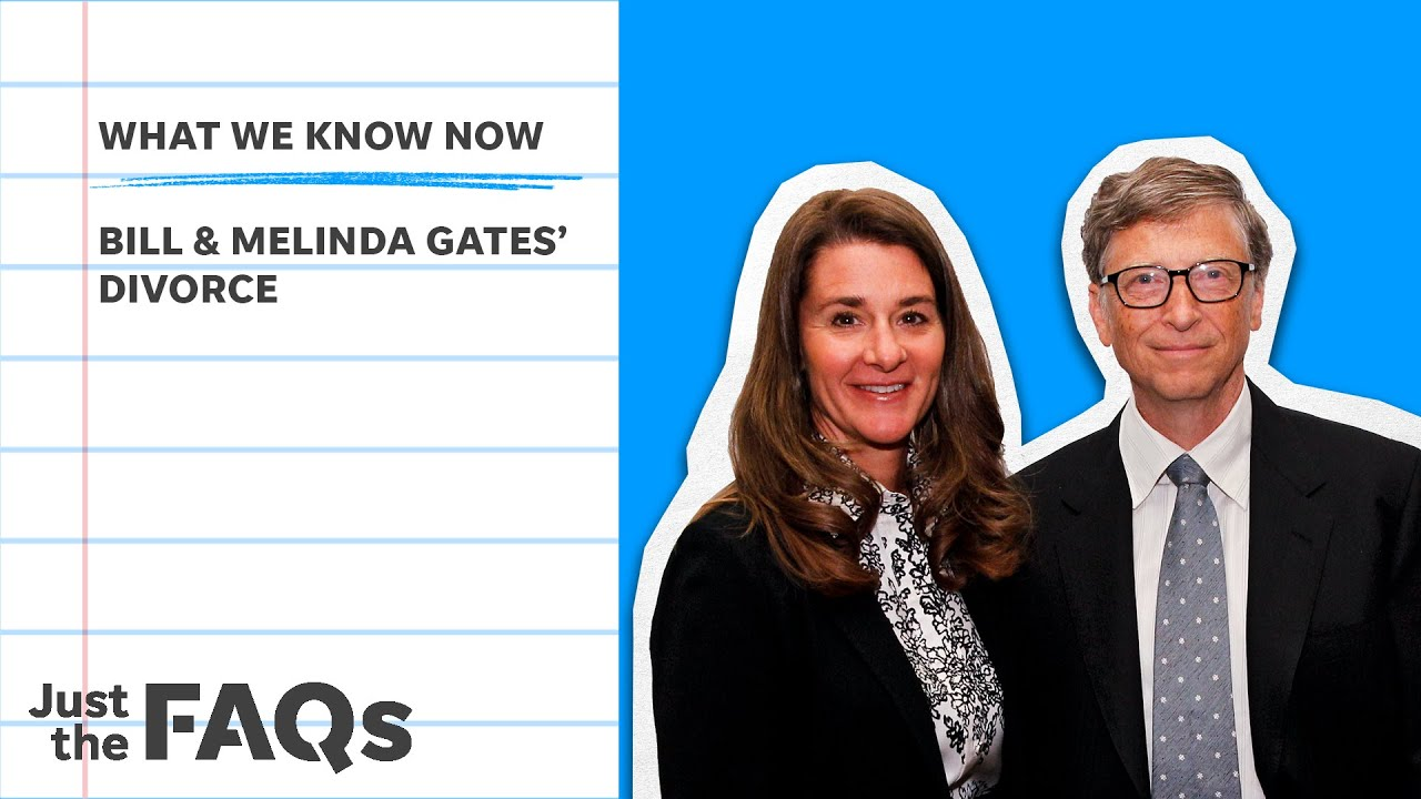 Here's why the Bill and Melinda Gates divorce will go down in history   Just the FAQs 1