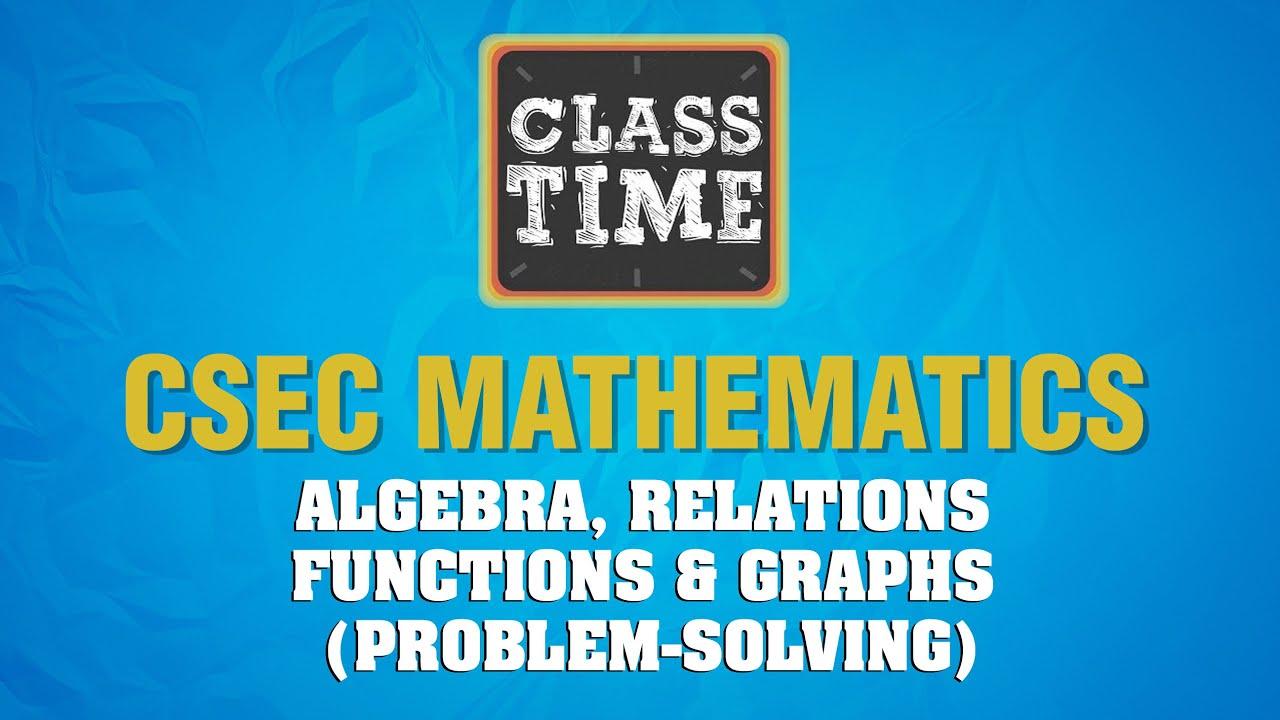CSEC Mathematics - Algebra, Relations Functions & Graphs (Problem-solving) - May 11 2021 1