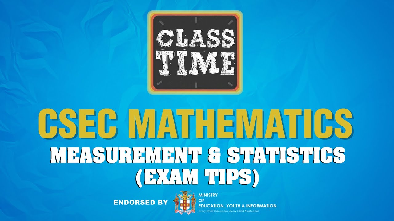 CSEC Mathematics - Measurement & Statistics(Exam Tips) - May 10 2021 1