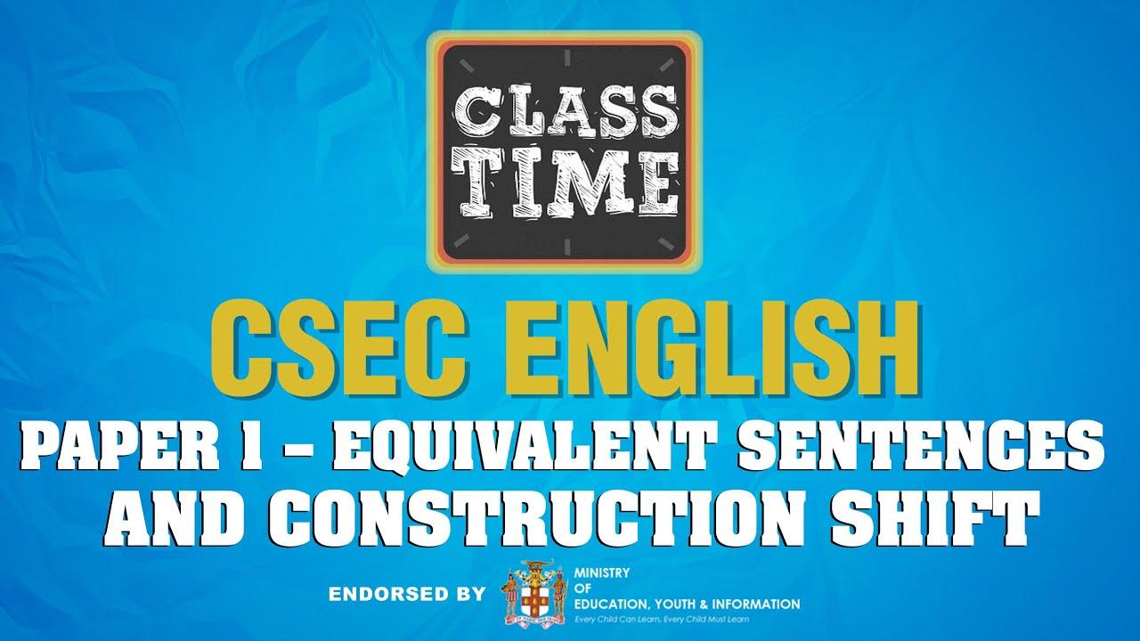 CSEC English   Paper 1 – Equivalent Sentences and Construction Shift - May 18 2021 1