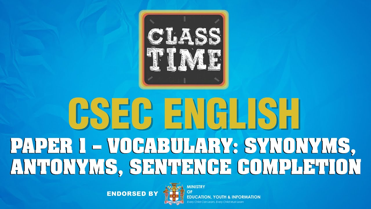 CSEC English Paper 1 – Vocabulary: Synonyms, Antonyms, Sentence Completion - May 19 2021 1