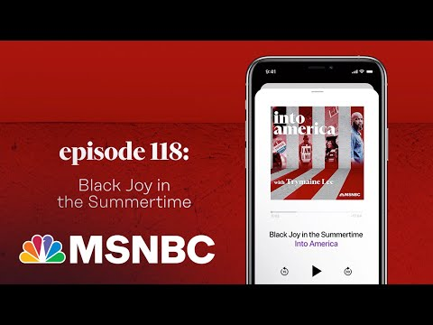 Black Joy in the Summertime   Into America Podcast – Ep. 118   MSNBC 1