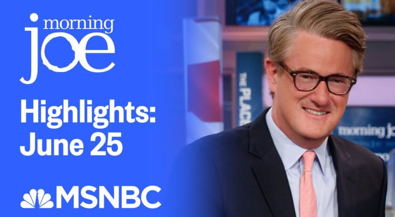 Watch Morning Joe Highlights: June 25th | MSNBC 1