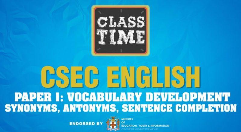CSEC English Paper 1: Vocabulary Development-Synonyms, Antonyms, Sentence Completion 9