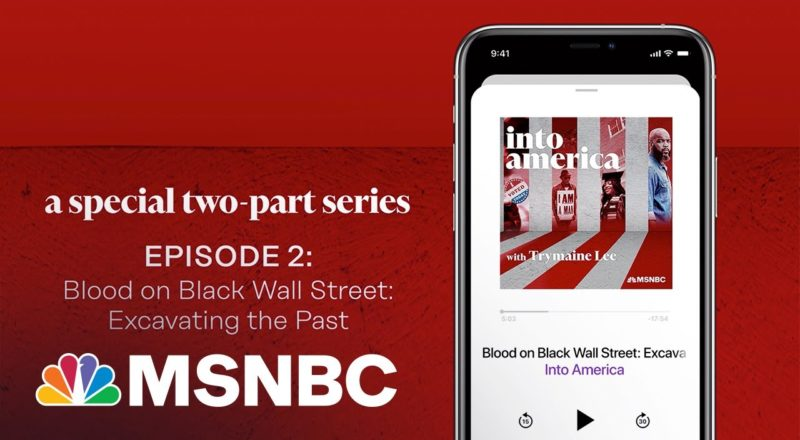 Blood on Black Wall Street: Excavating the Past | Into America Podcast – Ep. 117 | MSNBC 1