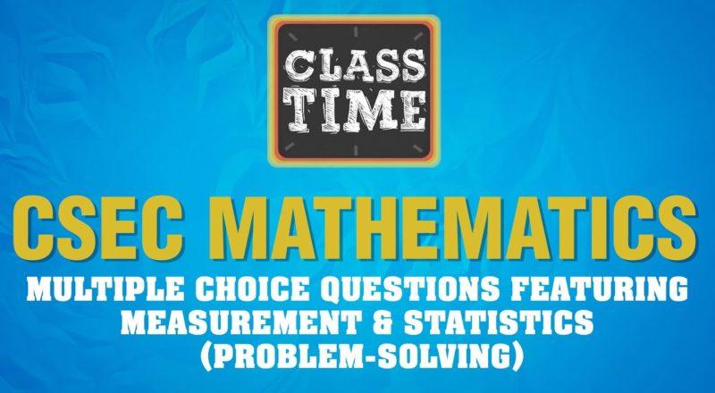CSEC Mathematics - Multiple Choice Questions featuring Measurement & Statistics (Problem-solving) 1