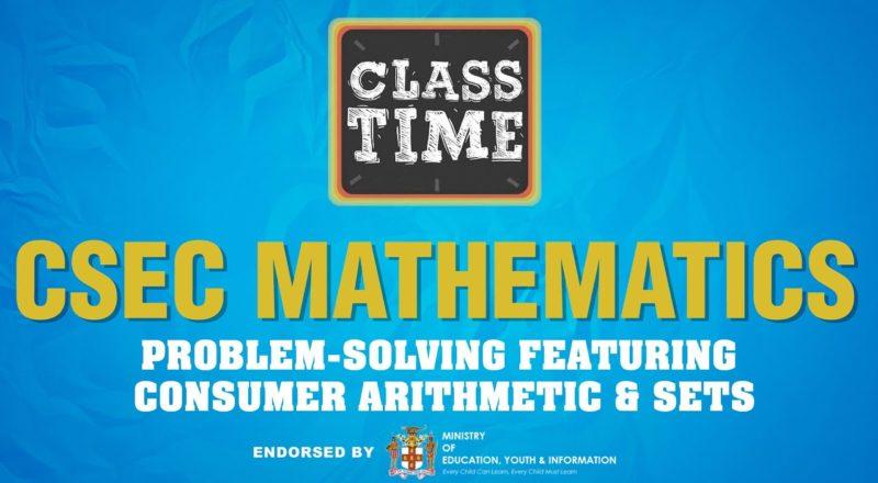CSEC Mathematics - Problem-solving featuring Consumer Arithmetic & Sets - June 7 2021 1
