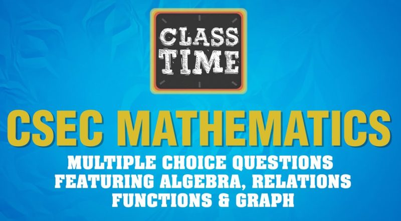 CSEC Mathematics - Multiple choice questions featuring algebra, relations , functions & graph 1