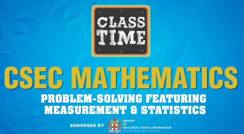 CSEC Mathematics - Problem-solving featuring Measurement & Statistics - June 9 2021 1