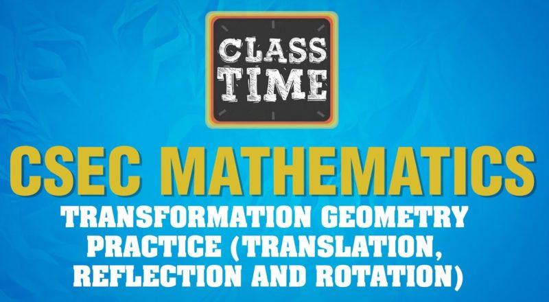 CSEC Mathematics - Transformation Geometry - Practice (Translation, Reflection and Ro - June 18 2021 1