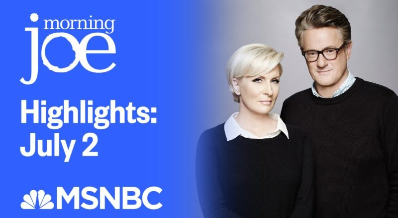 Watch Morning Joe Highlights: July 2nd   MSNBC 1